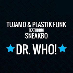 Dr. Who! (Tujamo & Plastik Funk feat. Sneakbo)