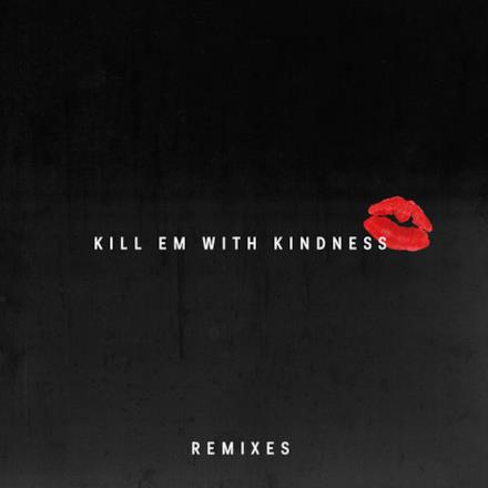 Kill Em with Kindness (Remixes) - Single