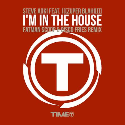 I'm in the House (feat. Zuper Blahq) [Fatman Scoop & Disco Fries Remix] - Single