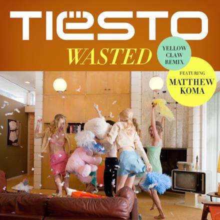 Wasted (Yellow Claw Remix) [feat. Matthew Koma] - Single