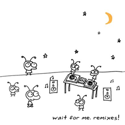 Wait for Me. Remixes!