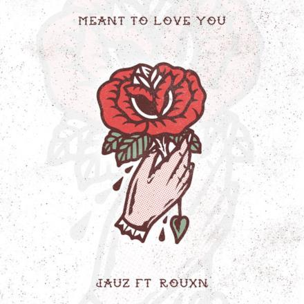 Meant To Love You (feat. ROUXN) - Single