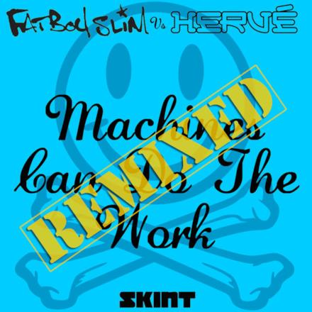 Machines Can Do the Work (Remixes) [Fatboy Slim vs. Hervé] - Single