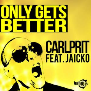 Only Gets Better (feat. Jaicko Lawrence) - Single