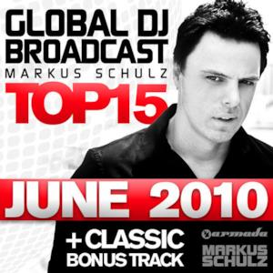 Global DJ Broadcast Top 15 - June 2010 (Including Classic Bonus Track)