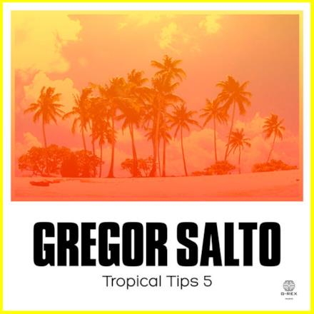 Gregor Salto Presents Tropical Tips 5