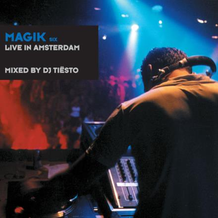 Magik Six Mixed by DJ Tiësto (Live in Amsterdam)