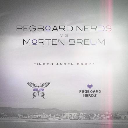 Ingen Anden Drøm (Pegboard Nerds vs. Morten Breum)