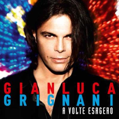 La copertina di A Volte Esagero di Gianluca Grignani