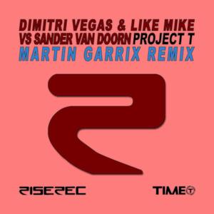 Project T (Martin Garrix Remix) [Dimitri Vegas & Like Mike vs. Sander Van Doorn] - Single
