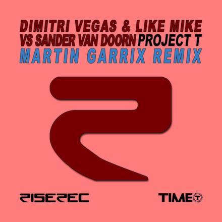 Project T (Martin Garrix Remix) [Dimitri Vegas & Like Mike vs. Sander Van Doorn] - Single