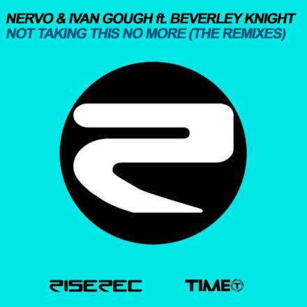 Not Taking This No More (The Remixes) [NERVO & Ivan Gough Feat. Beverley Knight]