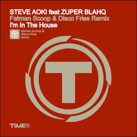 I'm In the House (Fatman Scoop & Disco Fries Remix) [feat. [[[Zuper Blahq]]]] - Single