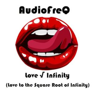Love √ Infinity (Love to the Square Root of Infinity) - Single