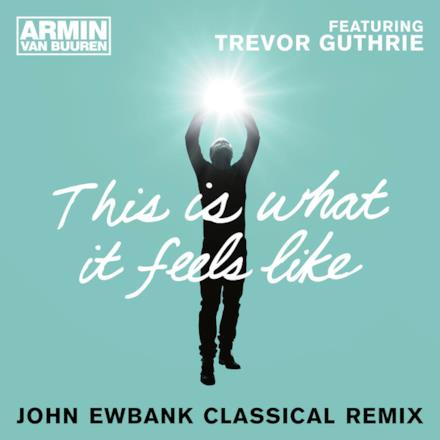 This Is What It Feels Like (feat. Trevor Guthrie) - Single (John Ewbank Classical Remix)