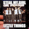steal my girl little things
