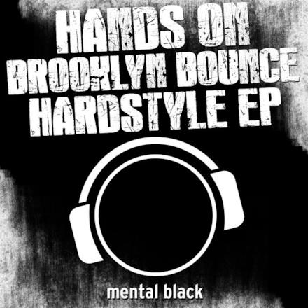 Hands On Brooklyn Bounce Hardstyle - EP