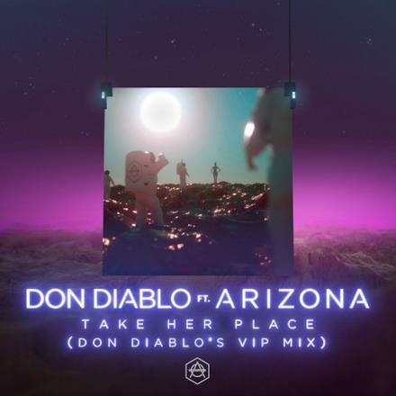 Take Her Place (feat. A R I Z O N A) [Don Diablo's VIP Mix] - Single