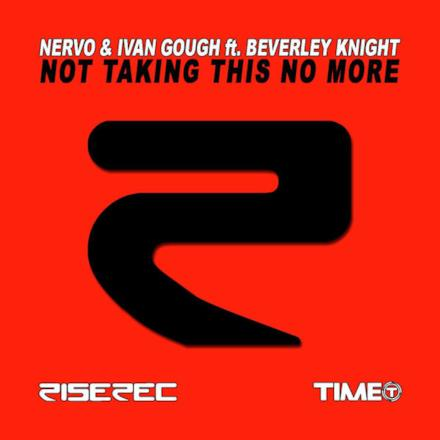 Not Taking This No More (NERVO & Ivan Gough feat. Beverley Knight) - Single