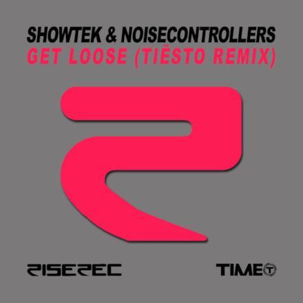 Get Loose (Tiësto Remix) [Showtek & Noisecontrollers] - Single