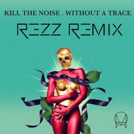 Without a Trace (feat. Stalking Gia) [Rezz Remix] - Single