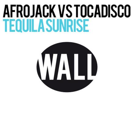Tequila Sunrise (Afrojack vs. Tocadisco) - Single