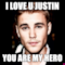 I LOVE U JUSTIN YOU ARE MY HERO