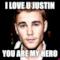 I LOVE U JUSTIN YOU ARE MY HERO
