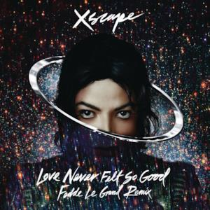 Love Never Felt So Good (Fedde Le Grand Remix Radio Edit) - Single