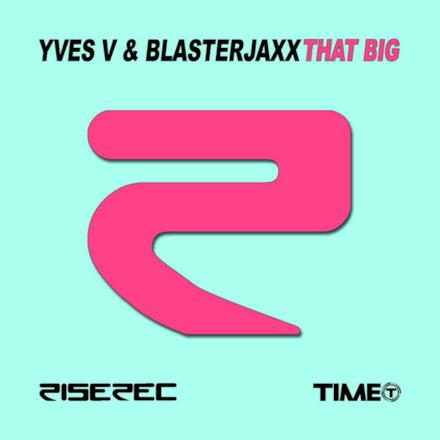 That Big (Yves V & Blasterjaxx) - Single