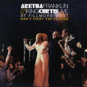 Don't Fight the Feeling - The Complete Aretha Franklin & King Curtis Live At Fillmore West