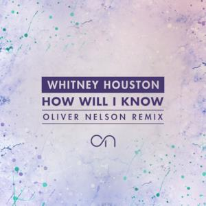 How Will I Know (Oliver Nelson Remix) - Single