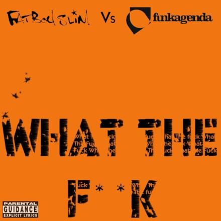 What the F**k (Funkagenda, Kim Fai Maxie Devine and Veerus Remixes) [Fatboy Slim vs. Funkagenda] - EP