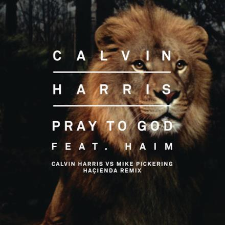 Pray to God (Calvin Harris vs Mike Pickering Hacienda Remix) [feat. HAIM] - Single