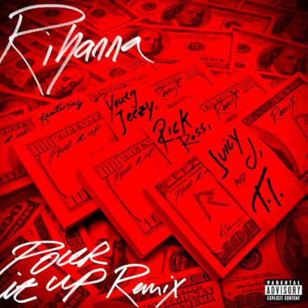 Pour It Up (Remix) [feat. Young Jeezy, Rick Ross, Juicy J & T.I.] - Single
