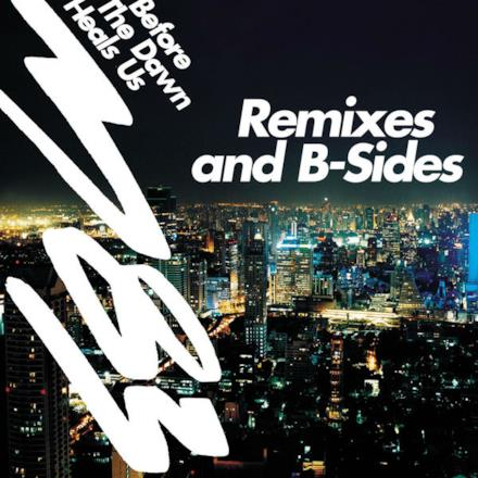 Before the Dawn Heals Us - Remixes & B-Sides
