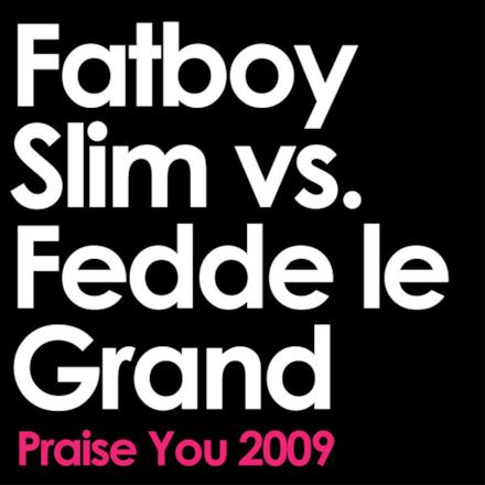 Praise You (2009 Remix Edit) [Fatboy Slim vs. Fedde Le Grand] - Single