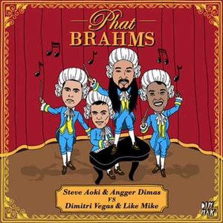 Phat Brahms (Steve Aoki & Angger Dimas vs. Dimitri Vegas & Like Mike) [Remixes]
