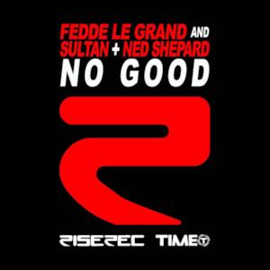 No Good (Fedde Le Grand & Sultan + Ned Shepard) - Single