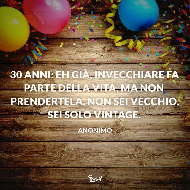 30 anni: eh già, invecchiare fa parte della vita, ma non prendertela, non sei vecchio, sei solo Vintage.