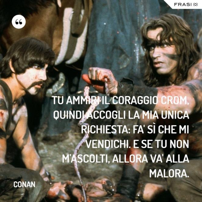 Immagine con frase di Conan il barbaro