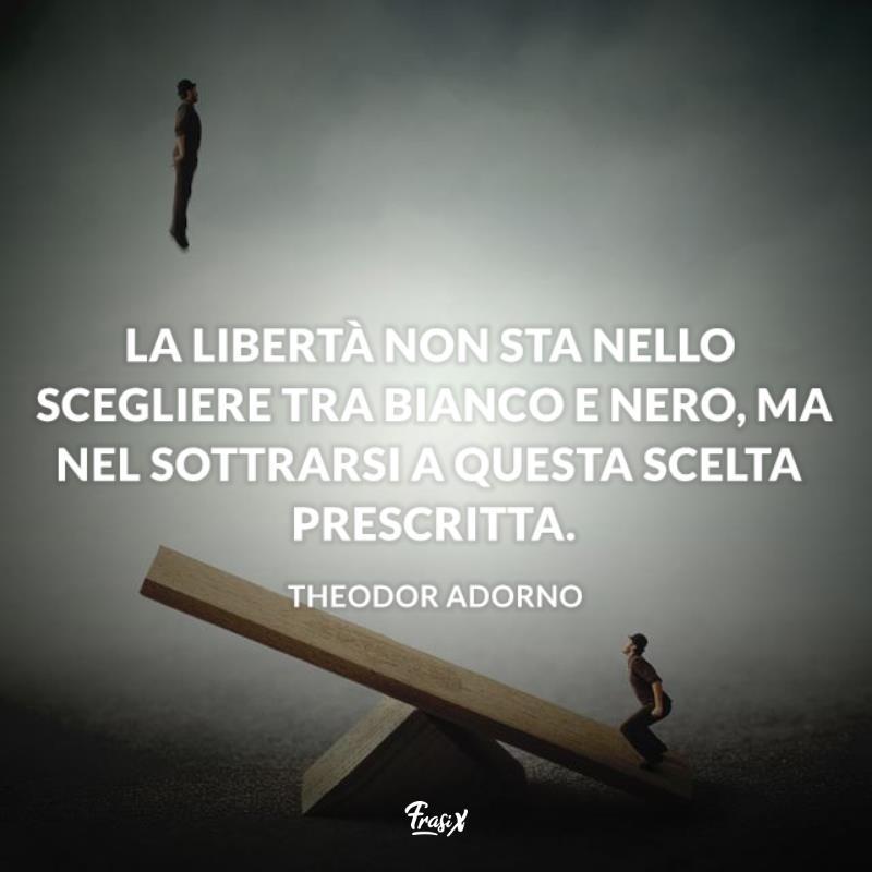 Immagine con citazione Adorno per frasi sulla libertà e spensieratezza