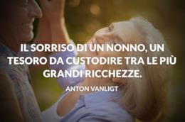 Il sorriso di un nonno, un tesoro da custodire tra le più grandi ricchezze