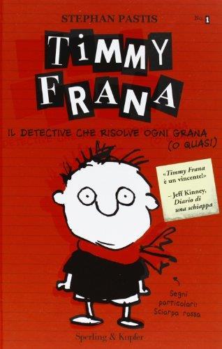 Timmy Frana. Il detective che risolve ogni grana (o quasi). Ediz. illustrata: 1