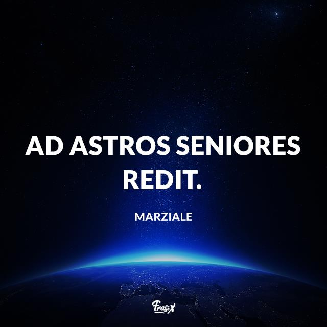 Ad astros seniores redit.