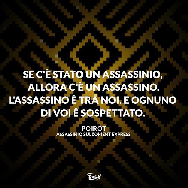 Se c'è stato un assassinio, allora c'è un assassino. L'assassino è tra noi. E ognuno di voi è sospettato.