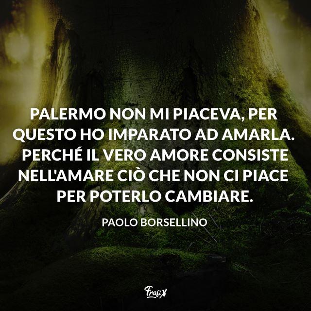 Palermo non mi piaceva, per questo ho imparato ad amarla. Perché il vero amore consiste nell'amare ciò che non ci piace per poterlo cambiare.