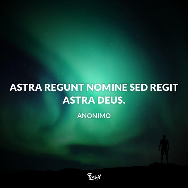 Astra regunt nomine sed regit astra Deus.