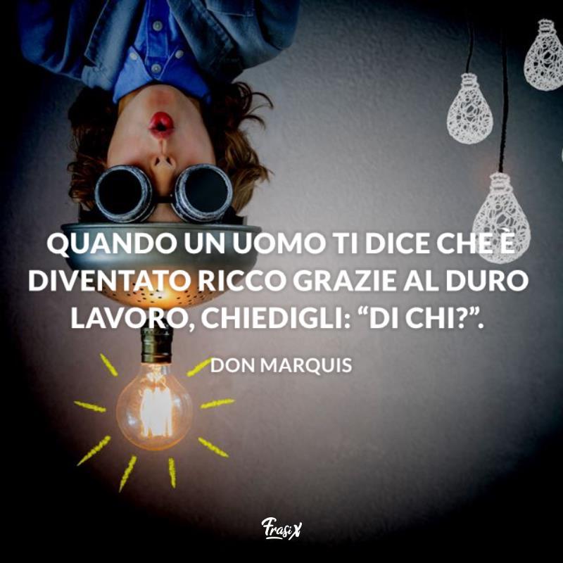 Immagine con citazione don marquis per frasi cattiveria lavoro