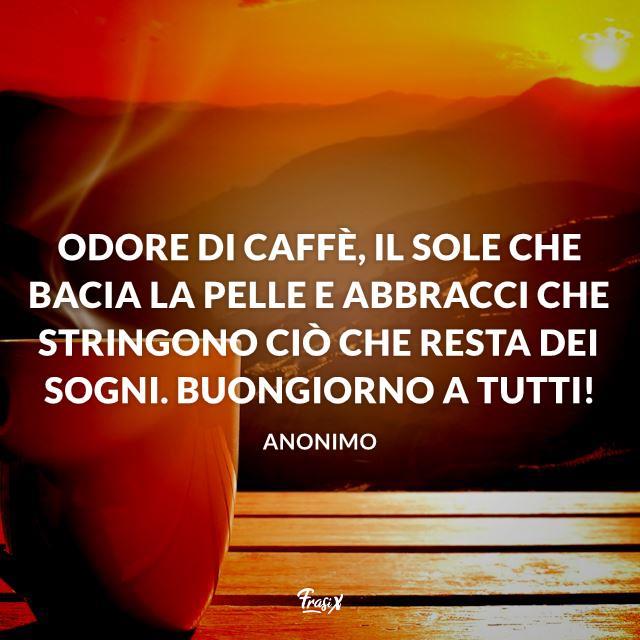 Odore di caffè, il sole che bacia la pelle e abbracci che stringono ciò che resta dei sogni. Buongiorno a tutti!